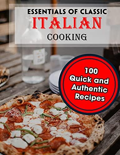 Essentials of Classic Italian Cooking: 100 Quick and Authentic Recipes
