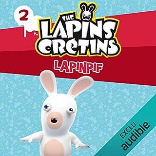 Lapinpif     The Lapins crétins 2              Auteur(s):                                                                                                                                 Fabrice Ravier                               Narrateur(s):                                                                                                                                 Damien Laquet                      Durée: 34 min     Pas de évaluations     Au global 0,0