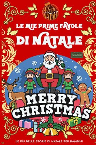 Le Mie Prime Favole Di Natale: Le Più Belle Storie Di Natale Per Bambini
