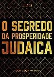 O segredo da prosperidade judaica (Coleção Rabino Dor Leon Attar Livro 1)