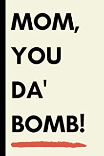Mom, You Da Bomb!: Funny Novelty Journal Notebook for Cool Modern Mom (Blank, Lined Better Alternative Then a Card!)