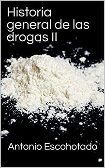 Historia general de las drogas II de [Antonio Escohotado]