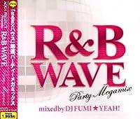 R&Bウェーブ~パーティー・メガミックス~ ミックスド・バイ・DJ フミヤ!