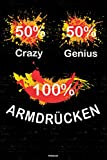 50% Crazy 50% Genius 100% Armdrücken Notizbuch: Armdrücken Workout Planer Trainingstagebuch Training Logbuch DIN A5 liniert 120 Seiten Geschenk