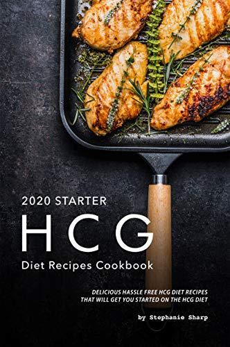 2020 Starter HCG Diet Recipes Cookbook: Delicious Hassle Free HCG Diet Recipes That Will Get You Started on the HCG Diet (English Edition)