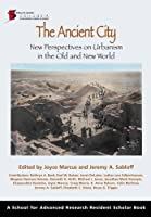 The Ancient City: New Perspectives on Urbanism in the Old and New Worlds (School for Advanced Research Resident Scholar Book)