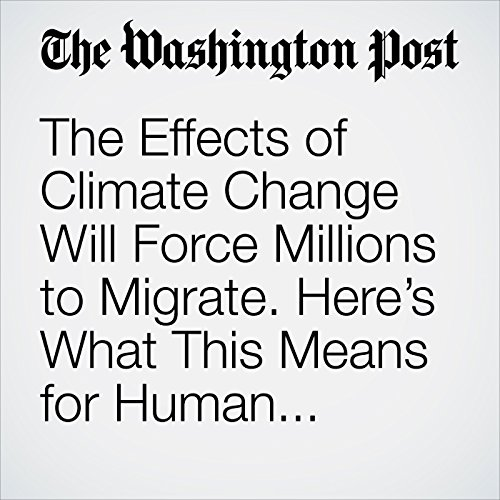 The Effects of Climate Change Will Force Millions to Migrate. Here's What This Means for Human Security. cover art
