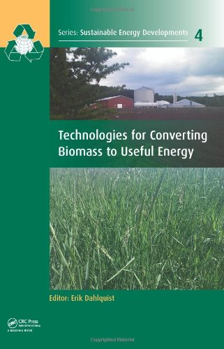 Technologies for Converting Biomass to Useful Energy: Combustion, Gasification, Pyrolysis, Torrefaction and Fermentation (Sustainable Energy Developments, Band 4)