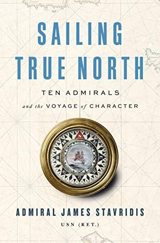 Compare Textbook Prices for Sailing True North: Ten Admirals and the Voyage of Character  ISBN 9780525559931 by Stavridis USN, Admiral James