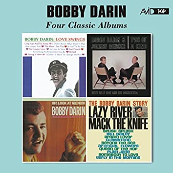 Four Classic Albums (Love Swings / Two of a Kind / The Bobby Darin Story / Oh! Look at Me Now) [Remastered]