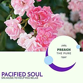 Pacified Soul - Spa Music To Help You Relax