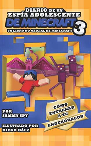 """Diario De Un Espía Adolescente De Minecraft Libro 3: """"Cómo Entrena A Tu Enderdragon"""": (Una Hilarante Aventura Para 6-12 Años) Un Libro No Oficial De Minecraft"""