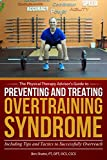 Preventing and Treating Overtraining Syndrome: Including Tips and Tactics to Successfully Overreach (The Physical Therapy Advisor's Guide Book 3)