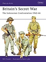 Britain's Secret War: The Indonesian Confrontation 1962 - 66 (Men-at-Arms)