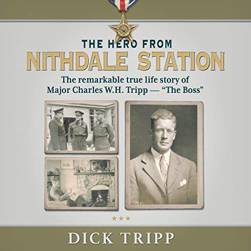 """The Hero from Nithdale Station: The Remarkable True-Life Story of Major Charles W.H. Tripp - """"The Boss"""" audiobook cover art"""