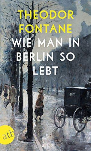 Wie man in Berlin so lebt: Beobachtungen und Betrachtungen aus der Hauptstadt