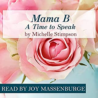 Mama B - A Time to Speak                   By:                                                                                                                                 Michelle Stimpson                               Narrated by:                                                                                                                                 Joy Massenburge                      Length: 4 hrs and 6 mins     4 ratings     Overall 4.0