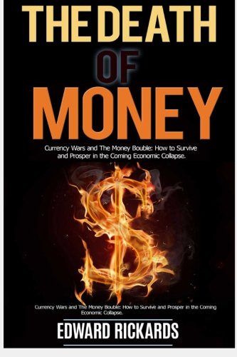 The Death of Money: How to Survive in Economic Collapse and to Start a New Debt Free Life (dollar collapse, prepping, death of dollar, debt free, how ... how to make money online, shtf) (Volume 1)