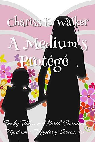 A Medium's Protégé: A Cozy Ghost Mystery (Becky Tibbs: A Medium's Mystery Series Book 10) by [Chariss K. Walker, Marty  Parker]
