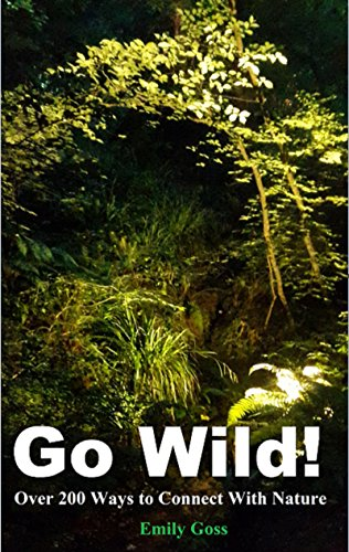 Go Wild!: Over 200 Ways to Connect With Nature