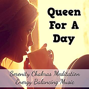 Queen For A Day - Serenity Chakras Meditation Energy Balancing Music for Lucid Dreaming Self Hypnosis with Relaxing Nature New Age Sounds