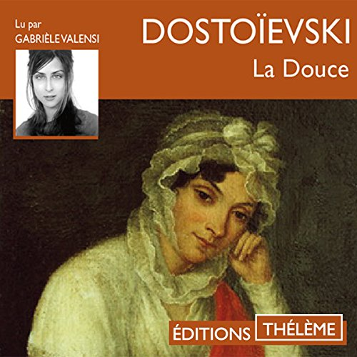 La douce                   By:                                                                                                                                 Fédor Dostoïevski                               Narrated by:                                                                                                                                 Gabrièle Valensi                      Length: 2 hrs and 11 mins     Not rated yet     Overall 0.0