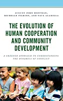 The Evolution of Human Cooperation and Community Development: A Greener Approach to Understanding the Dynamics of Conflict