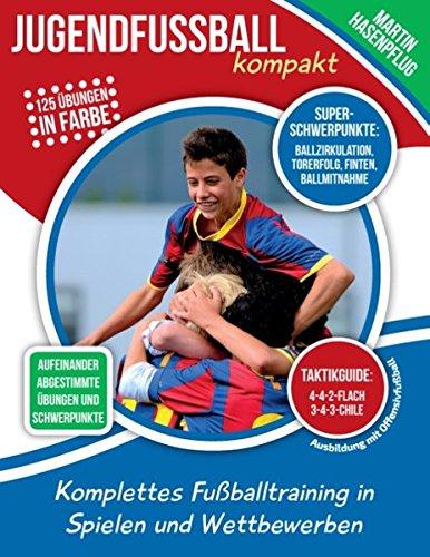 Jugendfußball kompakt: Komplettes Fußballtraining in Spielen und Wettbewerben: Komplettes Fuballtraining in Spielen und Wettbewerben