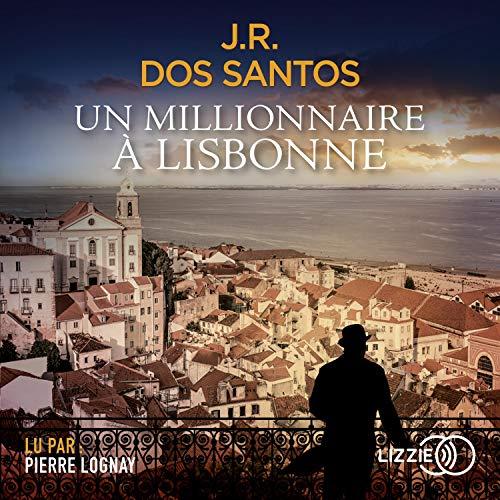 Un millionnaire à Lisbonne Audiobook By José Rodrigues Dos Santos cover art