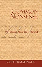 Common Nonsense: 25 Fallacies about Life...Refuted