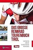 Das große Rennradtouren-Buch Tirol: 100 Routen und die 16 wichtigsten Radrennen