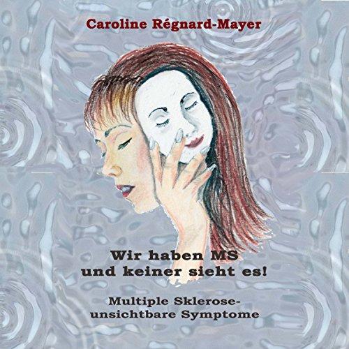 Wir haben MS und keiner sieht es     Multiple Sklerose - unsichtbare Symptome              Autor:                                                                                                                                 Caroline Régnard-Mayer                               Sprecher:                                                                                                                                 Caroline Régnard-Mayer                      Spieldauer: 1 Std. und 56 Min.     3 Bewertungen     Gesamt 4,7
