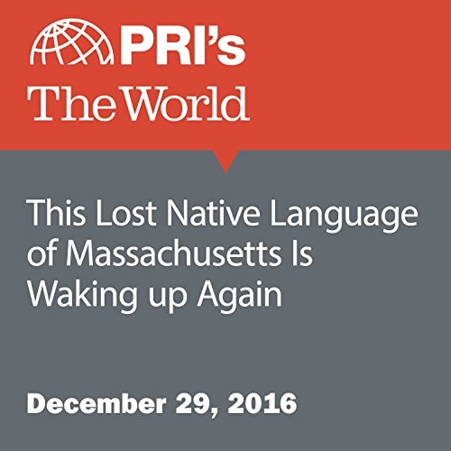 This Lost Native Language of Massachusetts Is Waking up Again audiobook cover art
