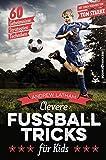 Clevere Fußballtricks für Kids: 60 Geheimnisse, Strategien, Techniken
