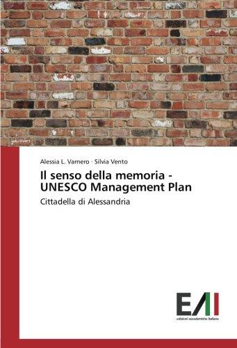 Il senso della memoria – UNESCO Management Plan: Cittadella di Alessandria (Italian Edition)