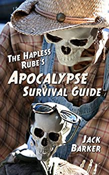 The Hapless Rube's Apocalypse Survival Guide by [Jack Barker]