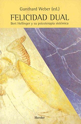 Felicidad dual: Bert Hellinger y su psicoterapia sistémica (Spanish Edition)