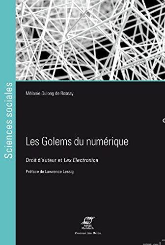 Les golems du numérique: Droit d'auteur et Lex Electronica (Sciences sociales) (French...