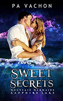 Sweet Secrets: Mountain Mermaids: Sapphire Lake by [PA Vachon]
