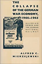 By Alfred C. Mierzejewski - The Collapse of the German War Economy, 1944-1945: Allied Air Pow (1988-12-16) [Hardcover]