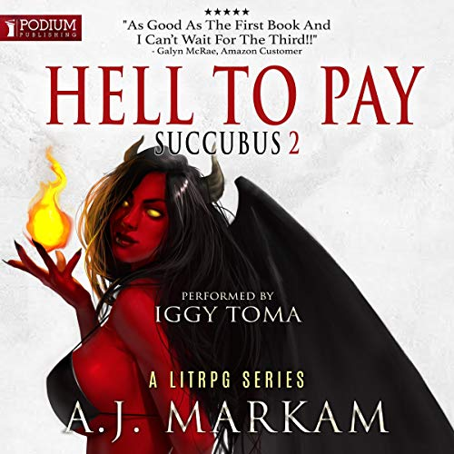 Hell to Pay     Succubus, Book 2              By:                                                                                                                                 A.J. Markam                               Narrated by:                                                                                                                                 Iggy Toma                      Length: 8 hrs and 45 mins     437 ratings     Overall 4.6