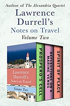 Lawrence Durrell's Notes on Travel Volume Two: Prospero's Cell, Reflections on a Marine Venus, and Spirit of Place by [Lawrence Durrell]
