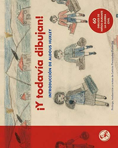Y todavia dibujan 60 dibujos de niños de la Guerra Civil: Con una introducción de Aldous Huxley: 22 (Libros del apuntador)