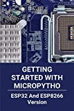 Getting Started With MicroPytho: ESP32 And ESP8266 Version: Esp32 Cam Micropython