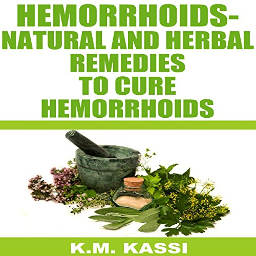 Hemorrhoids     Natural and Herbal Remedies to Cure Hemorrhoids              By:                                                                                                                                 K.M. Kassi                               Narrated by:                                                                                                                                 Jude Willis                      Length: 38 mins     1 rating     Overall 5.0
