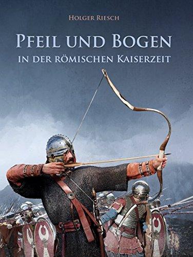 Pfeil und Bogen in der römischen Kaiserzeit: Originäre und überkulturelle Aspekte der Bogenwaffe während der Antike und Spätantike