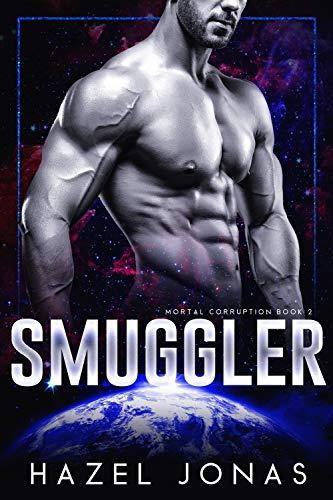 Smuggler: A Dark Sci Fi Romance (Mortal Corruption Book 2) by [Hazel Jonas]