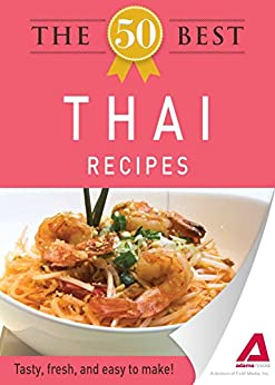 The 50 Best Thai Recipes: Tasty, fresh, and easy to make! by [Adams Media]