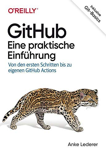 GitHub – Eine praktische Einführung: Von den ersten Schritten bis zu eigenen GitHub Actions