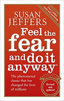 Feel The Fear And Do It Anyway: How to Turn Your Fear and Indecision into Confidence and Action by [Susan J. Jeffers]